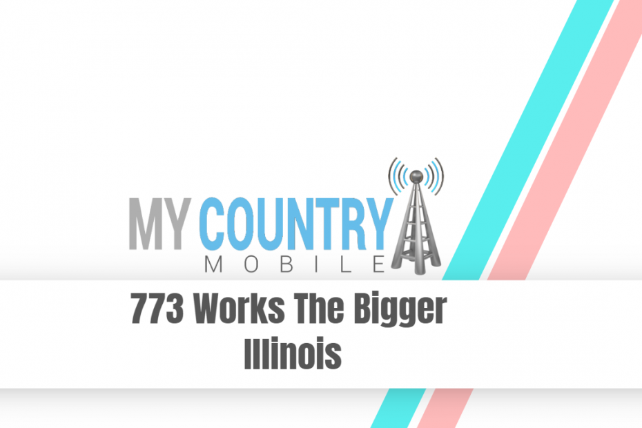 773 Works the Bigger Illinois - My Country Mobile