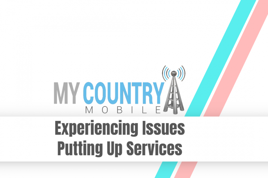 Experiencing Issues Putting Up Services - My Country Mobile