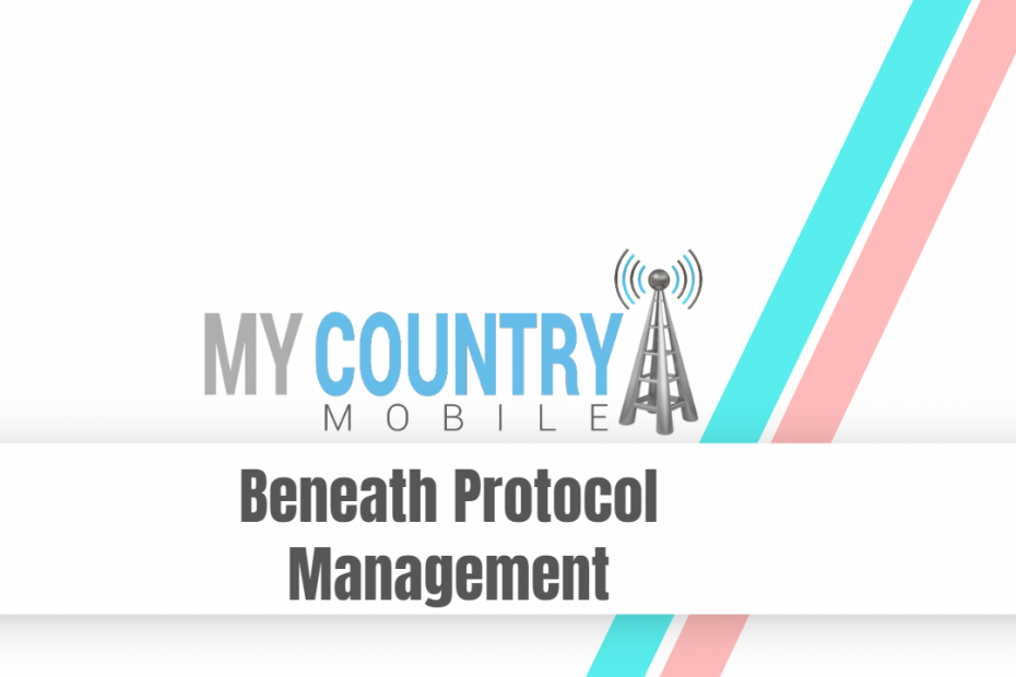 Beneath Protocol Management - My Country Mobile