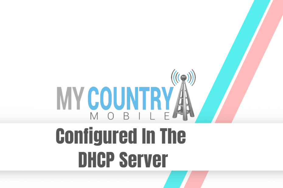 Configured In The DHCP Serve - My Country Mobile