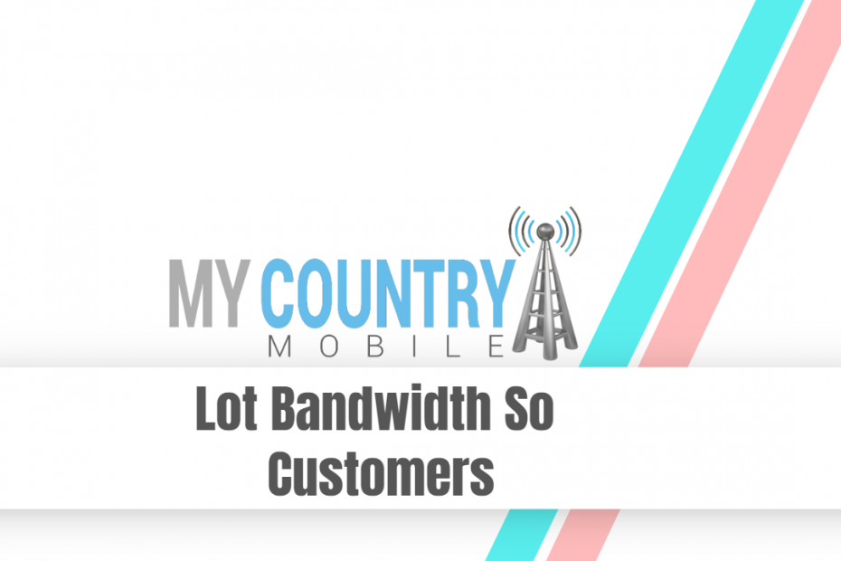 Lot Bandwidth So Customers - My Country Mobile