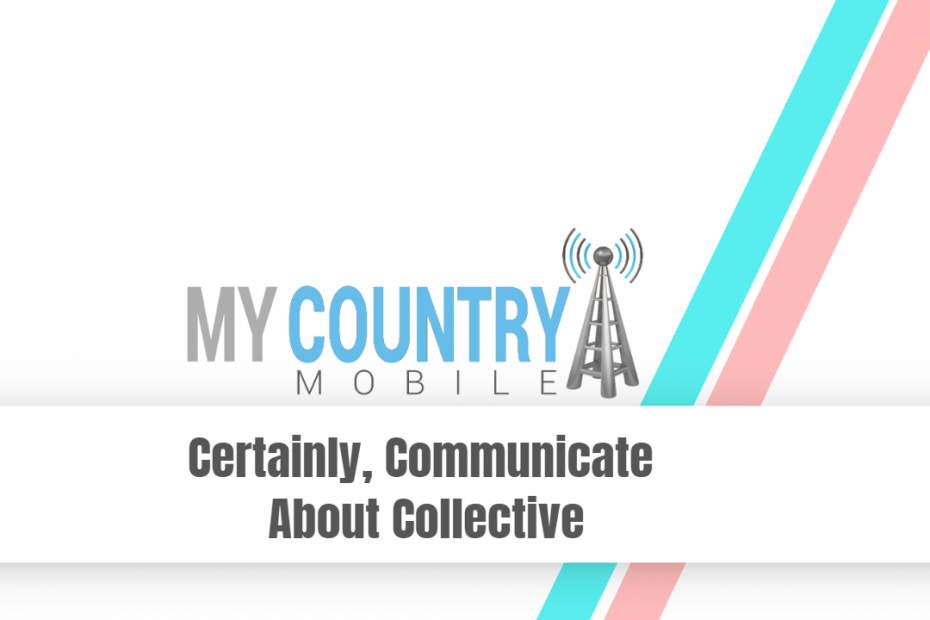 Certainly Communicate About Collective - My Country Mobile