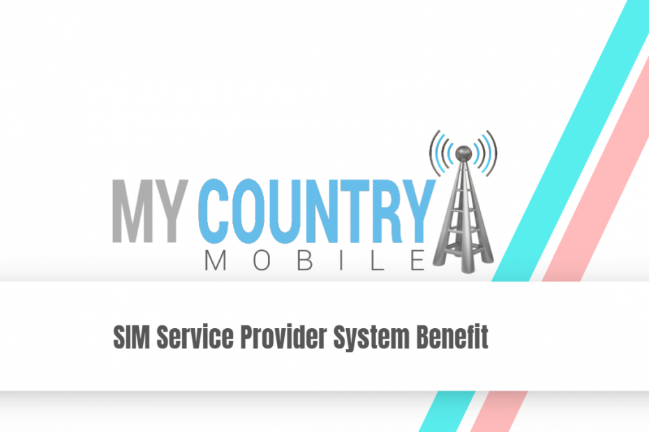 SIM Service Provider System Benefit - My Country Mobile