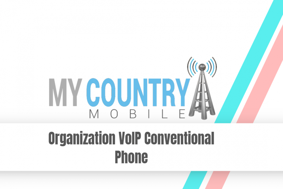 Organization VoIP Conventional Phone - My Country Mobile